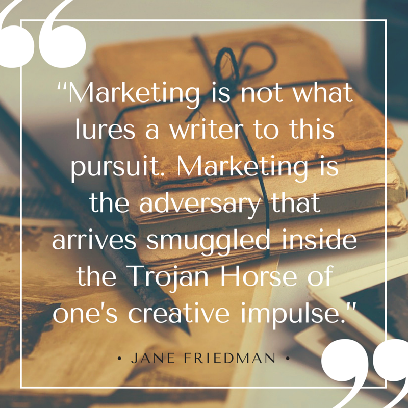 """Marketing is not what lures a writer to this pursuit. Marketing is the adversary that arrives smuggled inside the Trojan Horse of one's creative impulse."""
